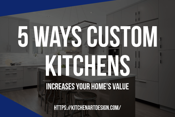 How do custom kitchens increase home value